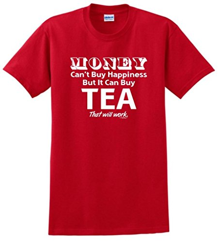 Money Can'T Buy Happiness But It Can Buy Tea T-Shirt Large Red