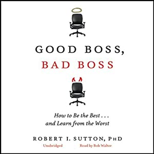 Good Boss, Bad Boss: How to Be the Best... and Learn from the Worst | [Robert I. Sutton]