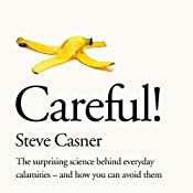 Careful!: The surprising science behind everyday calamities - and how you can avoid them   [Steve Casner]