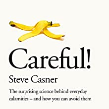 Careful!: The surprising science behind everyday calamities - and how you can avoid them Audiobook by Steve Casner Narrated by Steve Casner