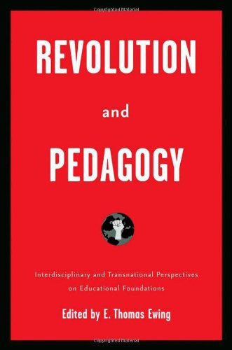 Revolution and Pedagogy: Interdisciplinary and Transnational Perspectives on Educational Foundations