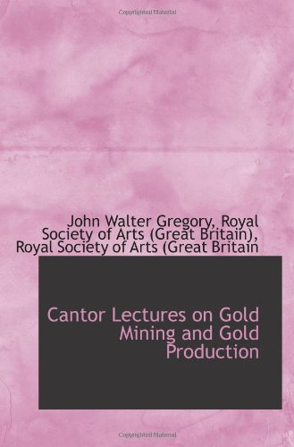 Cantor Lectures on Gold Mining and Gold Production