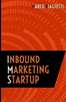 Inbound Marketing Startup: Il metodo per attrarre, convertire, chiudere e mantenere i clienti online.