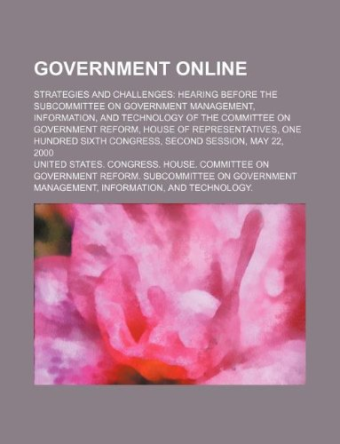 Government Online: Strategies and Challenges: Hearing Before the Subcommittee on Government Management, Information