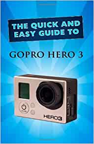 gopro hero 3 user guide quick and easy guide. Black Bedroom Furniture Sets. Home Design Ideas