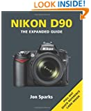 Nikon D90: The Expanded Guide (Expanded Guides)