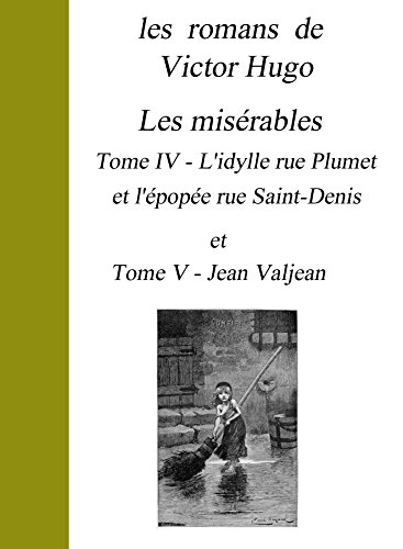 Victor Hugo - les romans de Victor Hugo : Les misérables Tome IV - L'idylle rue Plumet et l'épopée rue Saint-Denis et Tome V - Jean Valjean (French Edition)