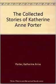 Katherine Anne Porter Porter, Katherine Anne - Essay