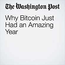 Why Bitcoin Just Had an Amazing Year Other by Ana Swanson Narrated by Sam Scholl