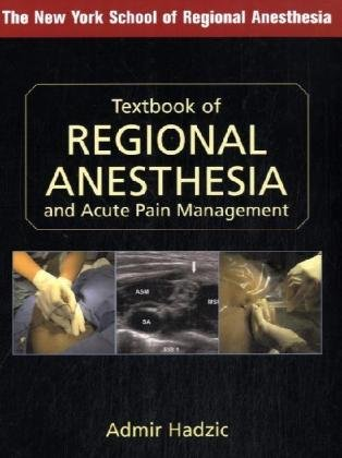 Textbook of Regional Anesthesia and Acute Pain Management (Hadzic, Textbook of Regional Anesthesia and Acute Pain Management)