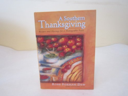 A Southern Thanksgiving: Recipes and Musings for a Manageable Feast by Robb Forman Dew
