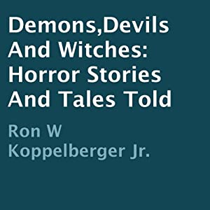 Demons, Devils and Witches: Horror Stories and Tales Told | [Ron W. Koppelberger Jr.]