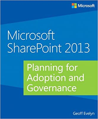 Microsoft SharePoint 2013 Planning for Adoption and Governance written by Geoff Evelyn