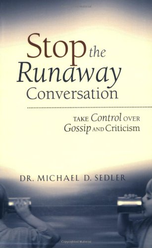 Stop the Runaway Conversation: Take Control Over Gossip and Criticism PDF