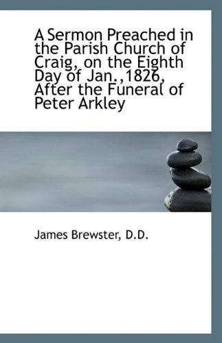 A Sermon Preached in the Parish Church of Craig, on the Eighth Day of Jan.,1826, After the Funeral o