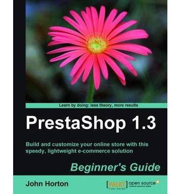 [(PrestaShop 1.3 Beginner's Guide )] [Author: John Horton] [Jun-2010]