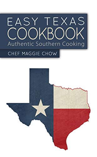 Easy Texas Cookbook: Authentic Southern Cooking (Texas Recipes, Texas Cookbook, Texas Food, Southern Recipes, Southern Food, Southern Cookbook Book 1) by Chef Maggie Chow