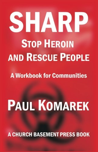 SHARP Stop Heroin and Rescue People: A Workbook for Communities