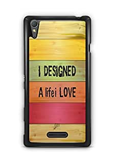YuBingo I Designed a Life I Love Designer Mobile Case Back Cover for Sony Xperia T3