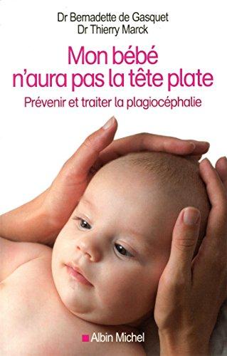 Mon bébé n'aura pas la tête plate : Prévenir et traiter la plagiocéphalie