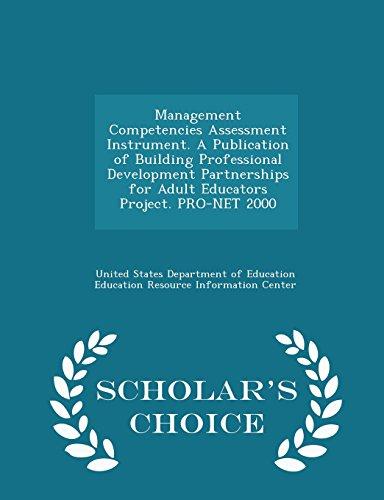 Management Competencies Assessment Instrument. A Publication of Building Professional Development Partnerships for Adult Educators Project. PRO-NET 2000 - Scholar's Choice Edition