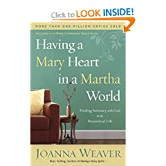 Having a Mary Heart in a Martha World: Finding Intimacy With God in the Busyness of Life (Revised Edition with New Bible Study)