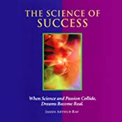 The Science of Success: How to Attract Prosperity and Create Life Balance Through Proven Principles | [James Arthur Ray]