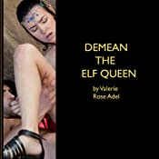 Demean the Elf Queen | [Valerie Rose Adel]