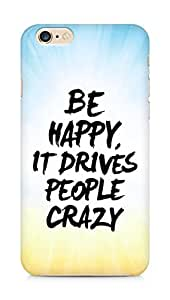AMEZ be happy it drives people crazy Back Cover For Apple iPhone 6s Plus