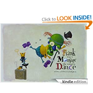 Kindle Book Bargains: Frank Was a Monster Who Wanted to Dance, by Keith Graves. Publisher: Chronicle Books (August 17, 2006)