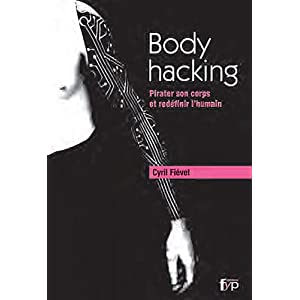 Body hacking : Pirater son corps et redéfinir l'humain