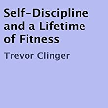 Self-Discipline and a Lifetime of Fitness (       UNABRIDGED) by Trevor Clinger Narrated by Gene Blake