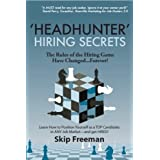 'Headhunter' Hiring Secrets: The Rules of the Hiring Game Have Changed . . . Forever! ~ Skip Freeman