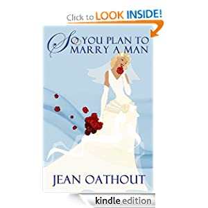 So You Plan To Marry A Man: Words of Wisdom for Single and Married Women