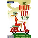 """Das Dolce Vita-Prinzip: Die Leichtigkeit der italienischen Lebenskunstvon """"Nicole Aigner"""""""