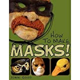img - for How to Make Masks!: Easy New Way to Make a Mask for Masquerade, Halloween and Dress-Up Fun, With Just Two Layers of Fast-Setting Paper Mache [Paperback] [2012] Jonni Good book / textbook / text book