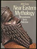 Near Eastern Mythology: Mesopotamia, Syria, Palestine