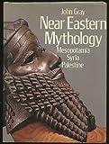 Near Eastern Mythology: Mesopotamia, Syria, Palestine