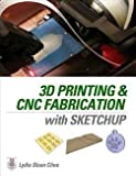 img - for Lydia Sloan Cline: 3D Printing and CNC Fabrication with Sketchup (Paperback); 2015 Edition book / textbook / text book