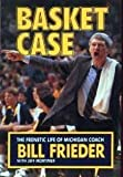 img - for Basket Case: The Frenetic Life of Michigan Coach Bill Frieder book / textbook / text book