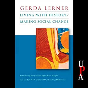 Living with History / Making Social Change | [Gerda Lerner]