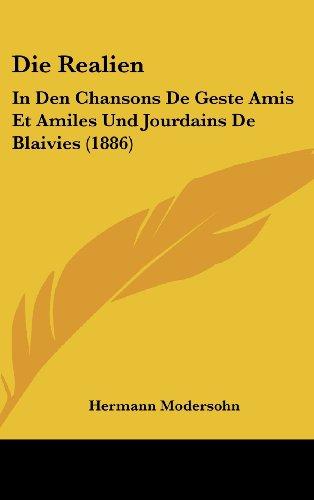 Die Realien: In Den Chansons de Geste Amis Et Amiles Und Jourdains de Blaivies (1886)