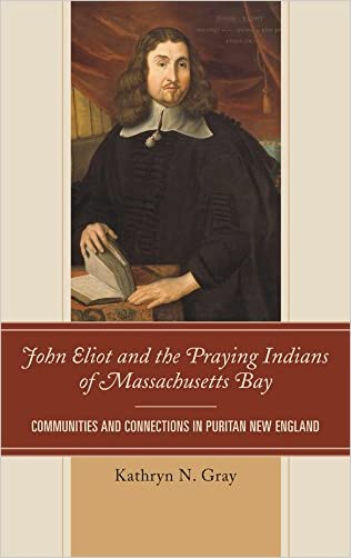 John Eliot and the Praying Indians of Massachusetts Bay: Communities and Connections in Puritan New England