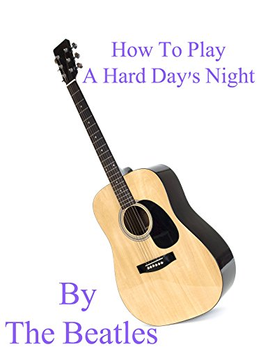 How To Play A Hard Day's Night By The Beatles