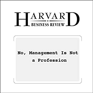 No, Management Is Not a Profession (Harvard Business Review) Periodical