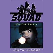 Killer Spirit: The Squad, Book 2 (       UNABRIDGED) by Jennifer Lynn Barnes Narrated by Amanda Ronconi
