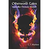 Otherworld Tales: Irish the Demon Slayerby C. T. Markee