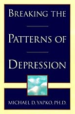 Breaking the Patterns of Depression   [BREAKING THE PATTERNS OF DEPRE] [Paperback]