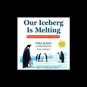 Our Iceberg is Melting: Changing and Succeeding Under Any Conditions | [John Kotter, Holger Rathgeber]