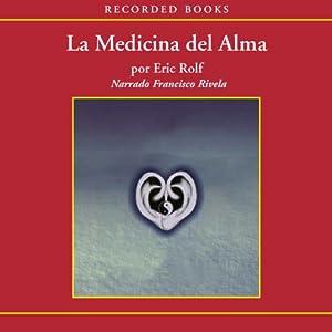 La medicina del alma [The Medicine of the Soul (Texto Completo)] | [Eric Rolf]